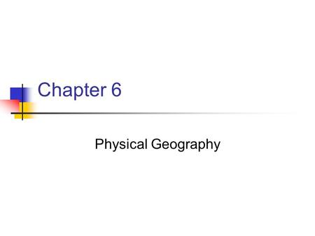 Chapter 6 Physical Geography. Section 1 Land and Water.