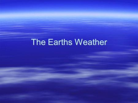 The Earths Weather. Layers of the Atmosphere  The atmosphere is divided into five layers. It is thickest near the surface and thins out with height until.