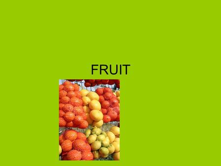 FRUIT. NUTRIENTS Vitamins Minerals Complex carbohydrates Water.