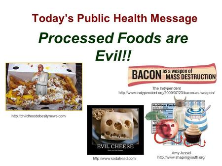 Today's Public Health Message Processed Foods are Evil!! Amy Jussel  The Indypendent