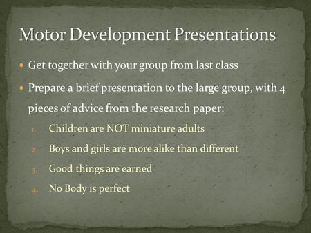 Get together with your group from last class Prepare a brief presentation to the large group, with 4 pieces of advice from the research paper: 1. Children.