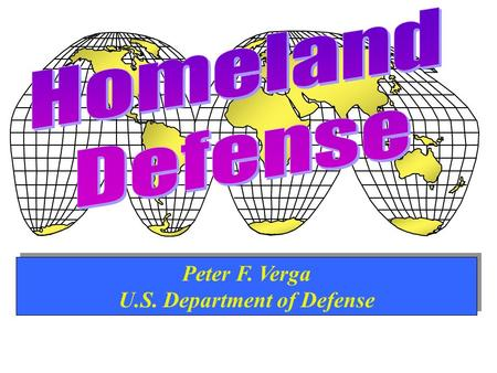 Peter F. Verga U.S. Department of Defense. 1 Definitions Homeland Security – A concerted national effort to prevent terrorist attacks within the United.