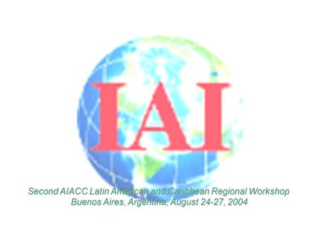 Second AIACC Latin American and Caribbean Regional Workshop Buenos Aires, Argentina, August 24-27, 2004.