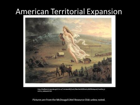 American Territorial Expansion Pictures are from the McDougal Littel Resource Disk unless noted.