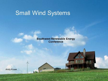 Small Wind Systems Southwest Renewable Energy Conference Andy Kruse.