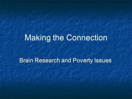 Making the Connection Brain Research and Poverty Issues.