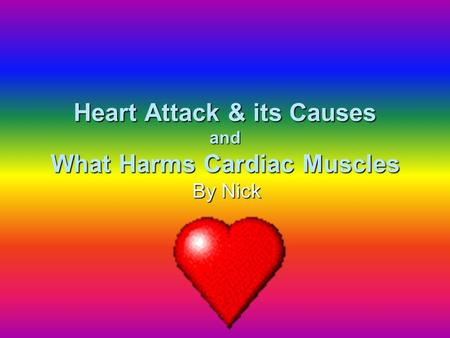 Heart Attack & its Causes and What Harms Cardiac Muscles By Nick.