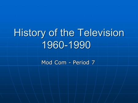 History of the Television 1960-1990 Mod Com - Period 7.