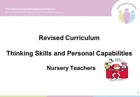 1 Revised Curriculum Thinking Skills and Personal Capabilities Nursery Teachers.