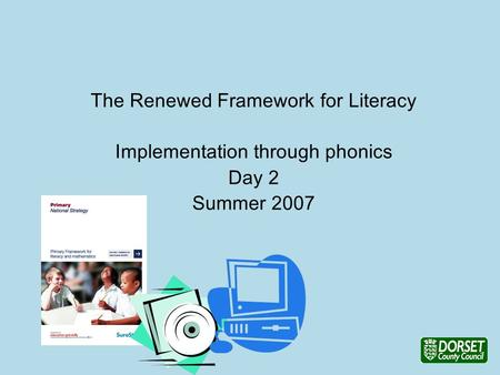 The Renewed Framework for Literacy Implementation through phonics Day 2 Summer 2007.