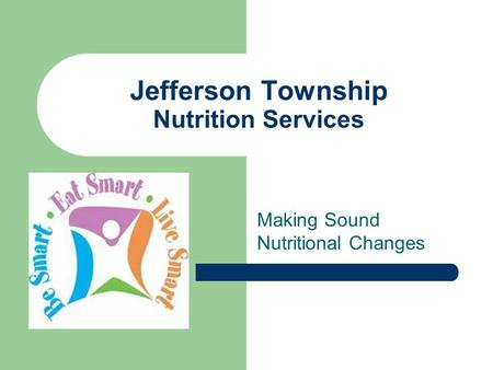 Jefferson Township Nutrition Services Making Sound Nutritional Changes.