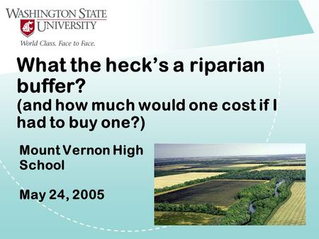 What the heck's a riparian buffer? (and how much would one cost if I had to buy one?) Mount Vernon High School May 24, 2005.