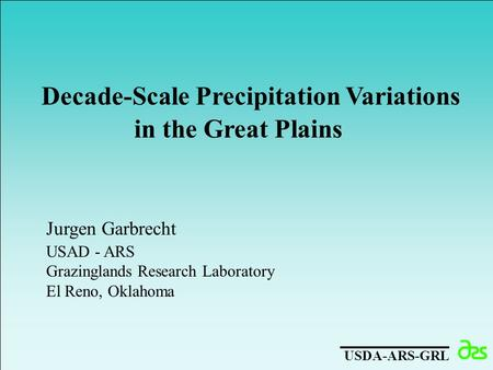 Decade-Scale Precipitation Variations in the Great Plains Jurgen Garbrecht USAD - ARS Grazinglands Research Laboratory El Reno, Oklahoma USDA-ARS-GRL.