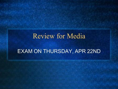 Review for Media EXAM ON THURSDAY, APR 22ND. I. Mass Communication and the Media— Industries, daily life, shapes our attitudes, beliefs, and values. 1.