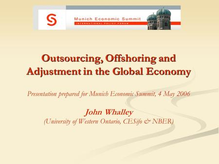 Outsourcing, Offshoring and Adjustment in the Global Economy Outsourcing, Offshoring and Adjustment in the Global Economy Presentation prepared for Munich.