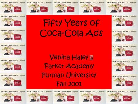 Fifty Years of Coca-Cola Ads Venina Haley Parker Academy Furman University Fall 2001.