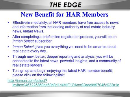 New Benefit for HAR Members Effective immediately, all HAR members have free access to news and information from the leading authority of real estate industry.