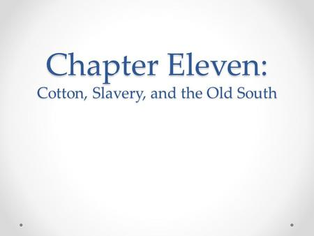 Chapter Eleven: Cotton, Slavery, and the Old South.