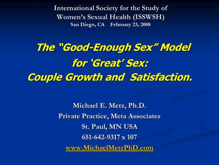 "International Society for the Study of Women's Sexual Health (ISSWSH) San Diego, CA February 23, 2008 The ""Good-Enough Sex"" Model The ""Good-Enough Sex"""