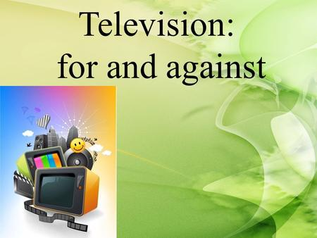 Television: for and against.