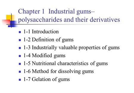 Chapter 1 Industrial gums– polysaccharides and their derivatives 1-1 Introduction 1-2 <strong>Definition</strong> of gums 1-3 Industrially valuable properties of gums 1-4.