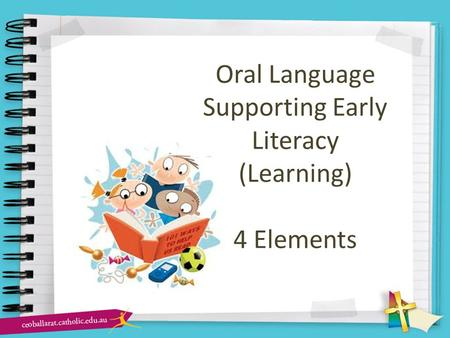 Oral Language Supporting Early Literacy (Learning) 4 Elements.
