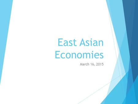 East Asian Economies March 16, 2015. China  Even though Communist governments typically have command economies, China is different  After Mao's death.