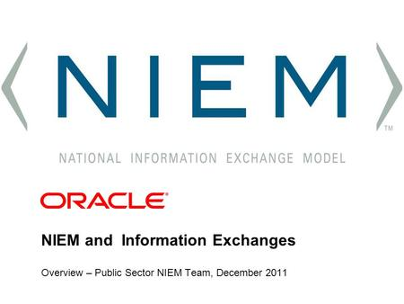 NIEM and Information Exchanges Overview – Public Sector NIEM Team, December 2011 NIEM Test Model Data Deploy Requirements Build Exchange Generate Dictionary.
