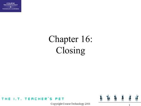 Copyright Course Technology 2001 1 Chapter 16: Closing.