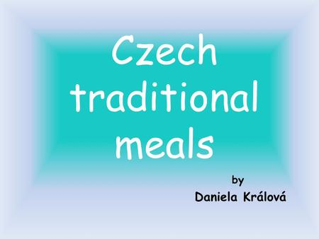 By Daniela Králová Czech traditional meals. VEPŘO-KNEDLO-ZELO Pork with Dumplings and Cabbage. It is the national meal of the Czech Republic. The meal.