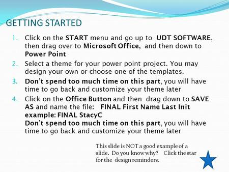 GETTING STARTED 1. Click on the START menu and go up to UDT SOFTWARE, then drag over to Microsoft Office, and then down to Power Point 2. Select a theme.