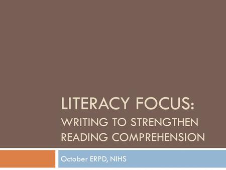 LITERACY FOCUS: WRITING TO STRENGTHEN READING COMPREHENSION October ERPD, NIHS.
