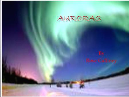 By Rose Culliney.  Auroras typically appear in the Ionosphere  They usually appear as a glow or as curtains  The Latin words Aurora borealis are roughly.