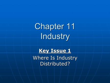 Chapter 11 Industry Key Issue 1 Where Is Industry Distributed?