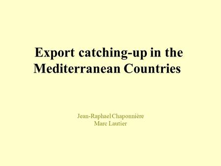 Jean-Raphael Chaponnière Marc Lautier Export catching-up in the Mediterranean Countries.