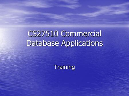 CS27510 Commercial Database Applications Training.