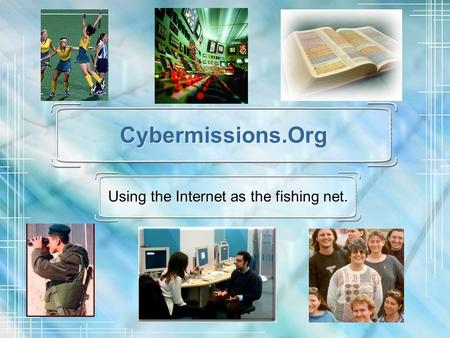 Cybermissions.Org Using the Internet as the fishing net.