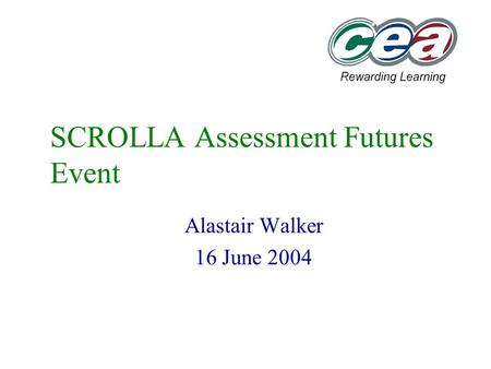 SCROLLA Assessment Futures Event Alastair Walker 16 June 2004.