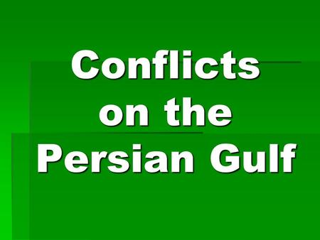 Conflicts on the Persian Gulf. Modern Conflicts on the Persian Gulf Directions: Using the packet, The War in Iraq (on my website), and text pages 614-615.