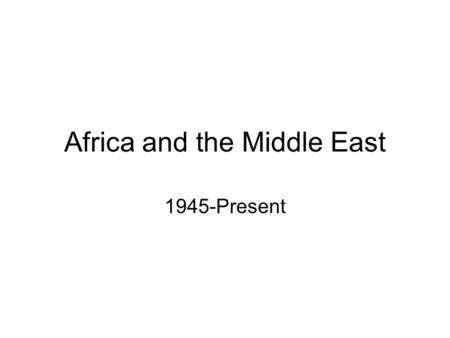 Africa and the Middle East 1945-Present. African Nations Gain Independence How did African nations achieve independence in the years after World War II?