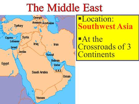 Location: Southwest Asia At the Crossroads of 3 Continents