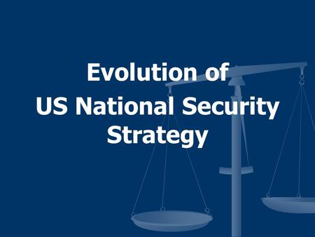 Evolution of US National Security Strategy. US Strategies National Security Strategy (Pres) National Security Strategy National Defense Strategy (SecDef)