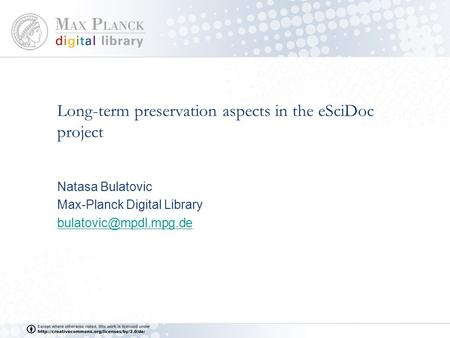 Long-term preservation aspects in the eSciDoc project Natasa Bulatovic Max-Planck Digital Library