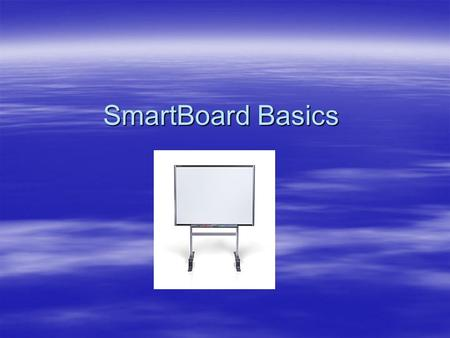 SmartBoard Basics. What is a Smart Board?  A Smart Board is an interactive whiteboard (electronic dry erase board) that is connected to a computer and.