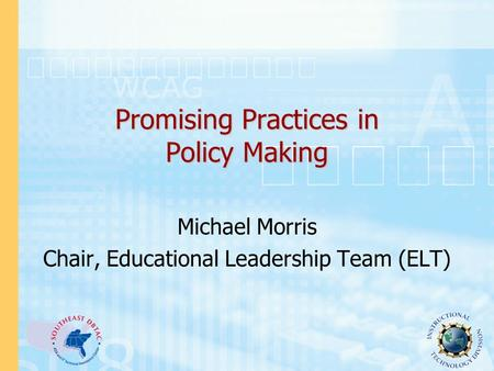 Promising Practices in Policy Making Michael Morris Chair, Educational Leadership Team (ELT)