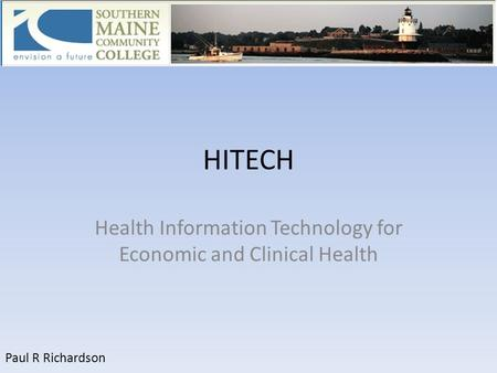 HITECH Health Information Technology for Economic and Clinical Health Paul R Richardson.