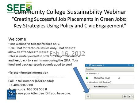 "Feb 16, 2012 Community College Sustainability Webinar ""Creating Successful Job Placements in Green Jobs: Key Strategies Using Policy and Civic Engagement"""