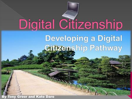 By Tony Greer and Kate Dare.  To learn more about the different areas of digital citizenship  To gain some practical classroom ideas for teaching digital.