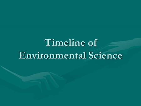 Timeline of Environmental Science