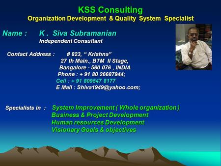 KSS Consulting Organization Development & Quality System Specialist Name : K. Siva Subramanian Independent Consultant Independent Consultant Contact Address.